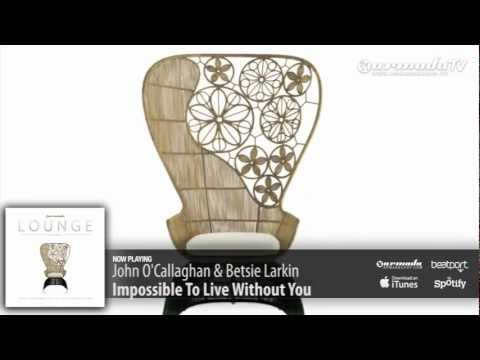 John O'Callaghan & Betsie Larkin – Impossible To Live Without You (Armada Lounge, Vol. 5)