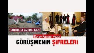 Tarsus'taki gizemli kazı ve  Erdoğan Papa Görüşmesinin Şifreleri