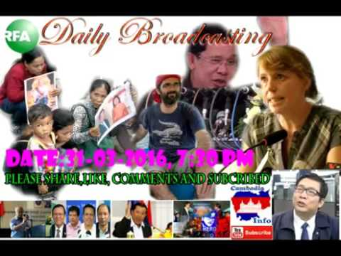 Radio Free Asia RFA news in Khmer today on Mar 31 2016 at 7:30 PM, summary the main news t