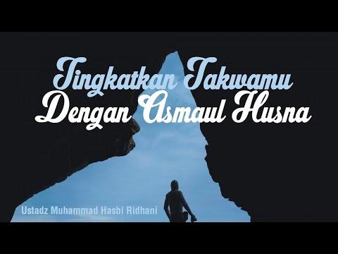 Tingkatkan Takwamu dengan Asmaul Husna - Ustadz Muhammad Hasbi Ridhani