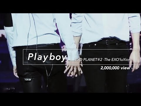 [LIVE] EXO「PLAYBOY」2million view! Special Edit. from EXO PLANET#2 -The EXO'luXion-