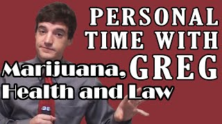 Personal Time With Greg: Marijuana, Health and Law