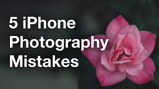Discover 5 Most Common iPhone Photography Mistakes