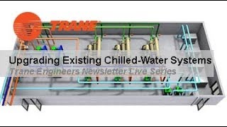 Trane Engineers Newsletter Live: Upgrading Existing Chilled-Water Systems