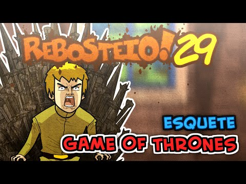 Esquete - Game of Thrones (Rebosteio 29)