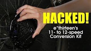 HACKED! e*thirteen's 11 to 12-Speed Mountain Bike Drivetrain Conversion