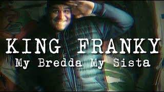 King Franky - My Bredda My Sista - Versión 2018 (Video Oficial)