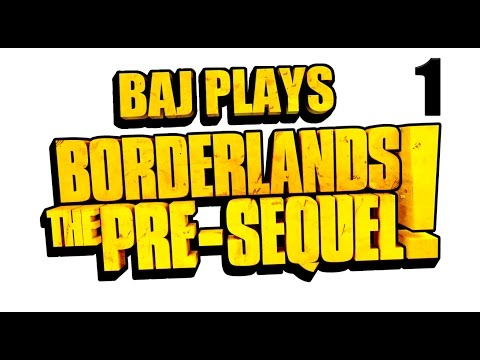 Baj plays Borderlands: The Pre-sequel - 1 - Getting our shit together