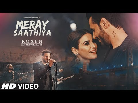 Meray Saathiya Song | Roxen & Mustafa Zahid | Latest Song 2018