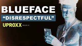 Blueface - Disrespectful - UPROXX NEW MUSIC