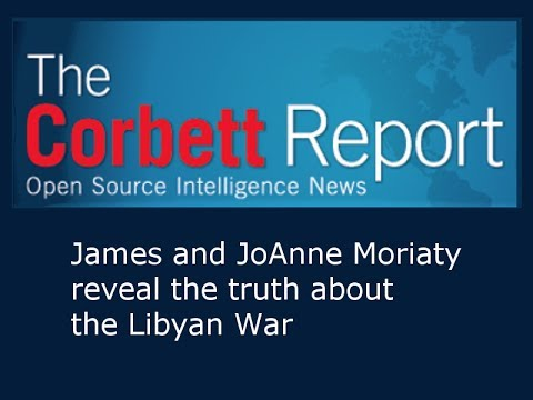 James and JoAnne Moriaty Reveal the Truth About the Libyan War - Corbett Report Interview 849