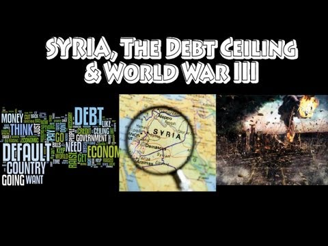 Syria, the Debt Ceiling & World War 3