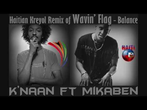 K'naan Ft Mikaben - Wavin Flag - Balance'l (haitian Kreyol Remix) video