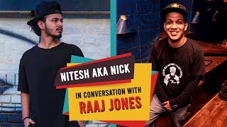 NITESH AKA NICK IN CONVERSATION WITH RAAJ JONES