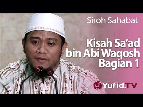 Siroh Sahabat : Kisah Sa'ad Bin Abi Waqosh Bagian 1 - Ustadz Amir As-Saronji, Lc