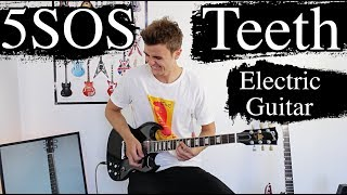 Teeth - 5 Seconds of Summer - Electric Guitar Cover