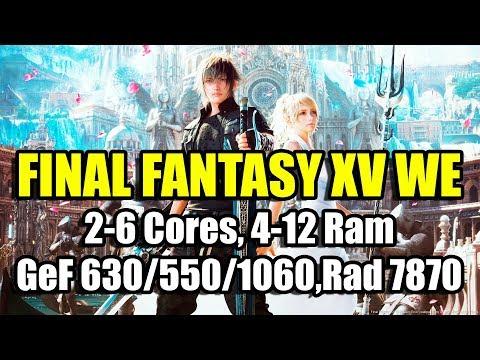 FINAL FANTASY XV WE на слабом ПК (2-6 Cores, 4-12 Ram, GeForce 630/550/1060, Radeon HD 7870)
