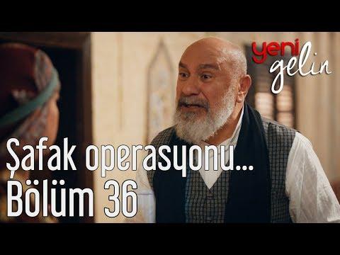 Yeni Gelin 36. Bölüm - Şafak Operasyonu...