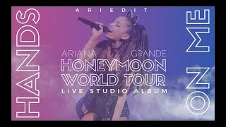 Ariana Grande - Hands On Me (Live Studio Version w/ Note Changes) (The Honeymoon Tour)