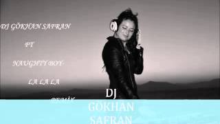 Dj Gökhan SAFRAN ft Naughty Boy-La La La Remix