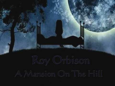 Roy Orbison - A Mansion On The Hill