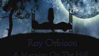 Watch Roy Orbison A Mansion On The Hill video