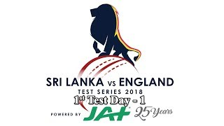 1st Test : Day 1 - England tour of Sri Lanka 2018