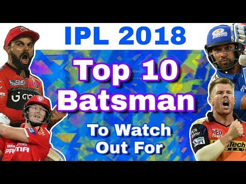 IPL 2018 : Top 10 Batsman To Watch Out For In IPL 11