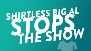 Shirtless Big Al Stops the Show