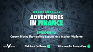 Adventures In Finance Episode 10 - Carson Block: Short-selling Legend and Market Vigilante