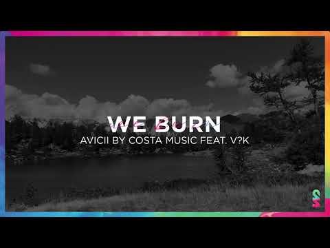 08 We Burn - Avicii by Costa Music feat. V?k