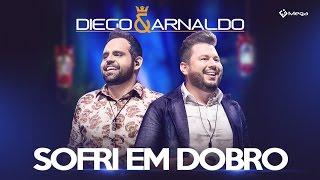 Diego e Arnaldo - Sofri Em Dobro (Vídeo Oficial)