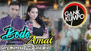 Download BODO AMAT // GERY MAHESA Feat LALA WIDI (  LIVE MUSIC ) GANK KUMPO Mp3/Mp4