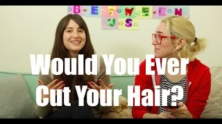 Would You Ever Cut Your Hair?