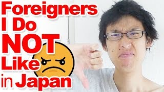 3 Types of Foreigners I Don?t Like in Japan