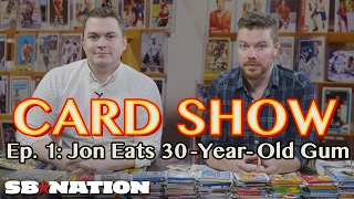 Card Show, Episode 1: Jon Bois Eats Very, Very Old Gum
