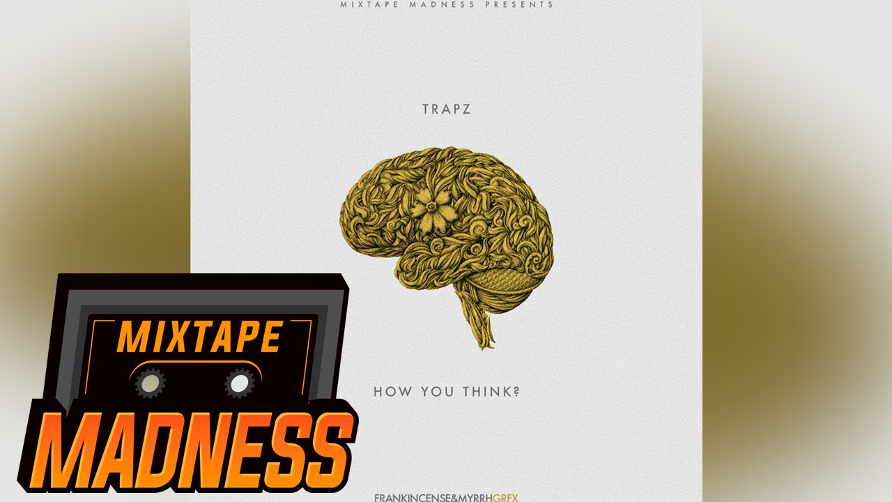 Trapz - How You Think #MadExclusive | Mixtape Madness