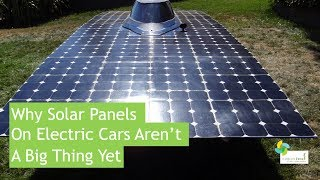 Why Solar Panels on Electric Cars Aren't A Big Thing Yet