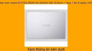 Kiểm tra giá Laptop Acer Aspire E5-575G-39QW NX.GDWSV.005 15.6inch + Tặng 1 Ba