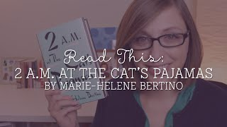 Read This: 2 A.M. at the Cat's Pajamas by Marie-Helene Bertino