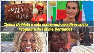 Cleusa de Mala e cuia Comemora seu divórcio no Programa de Fátima Bernardes !!