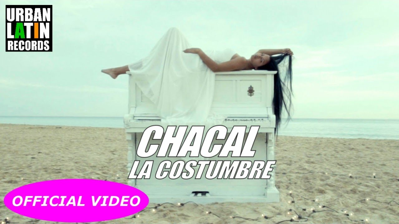 CHACAL - LA COSTUMBRE - (OFFICIAL VIDEO) REGGEATON 2017