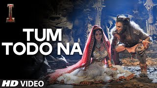 Tum Todo Na Video Song - I Movie