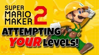Super Mario Maker 2! Attempting YOUR Levels!