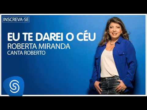 Roberta Miranda - Eu te darei o céu (Roberta canta Roberto) [Áudio Oficial]