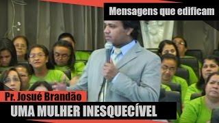 Pr Josué Brandão - Uma Mulher Inesquecível