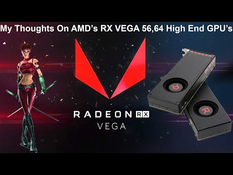 AMD RX VEGA 56,64 High End Graphics Cards! My Thoughts