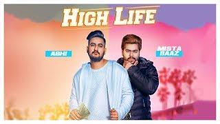 New Punjabi Songs 2018 | High Life: Abhi, Mista Baaz (Full Song) | Latest Punjabi Songs 2018