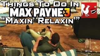 Things to do in_ Max Payne 3 - Maxin' Relaxin'