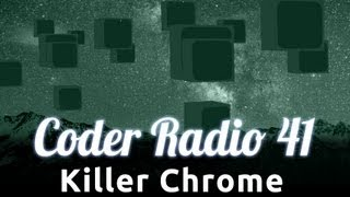Killer Chrome | Coder Radio 41